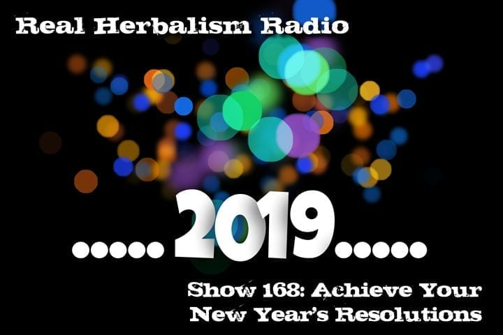 Achieve Your New Year's Resolutions – Show 168 Real Herbalism Radio