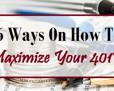 6 Ways On How To Maximize Your 401K