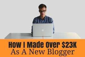 How I Made Over $23K as a new blogger (1)