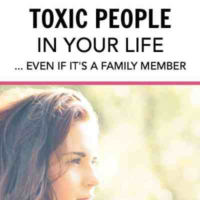 Letting Go of Toxic People, Even If it's a Family Member