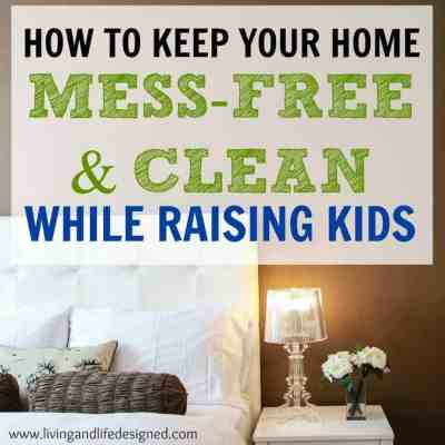It is Possible to Have a Mess-Free Home While Raising Kids, Here's How
