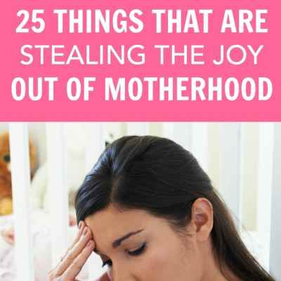 25 Things That Are Stealing Your Mom Joy