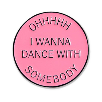 Whitney's Ohh I wanna dance with somebody pin badge