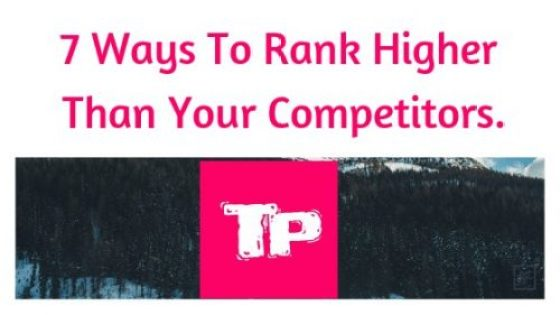 7 ways to rank higher than your competitors in Google searches