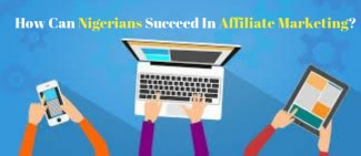 How Can Nigerians Succeed In Afflilate Marketing? (2017 Edition)