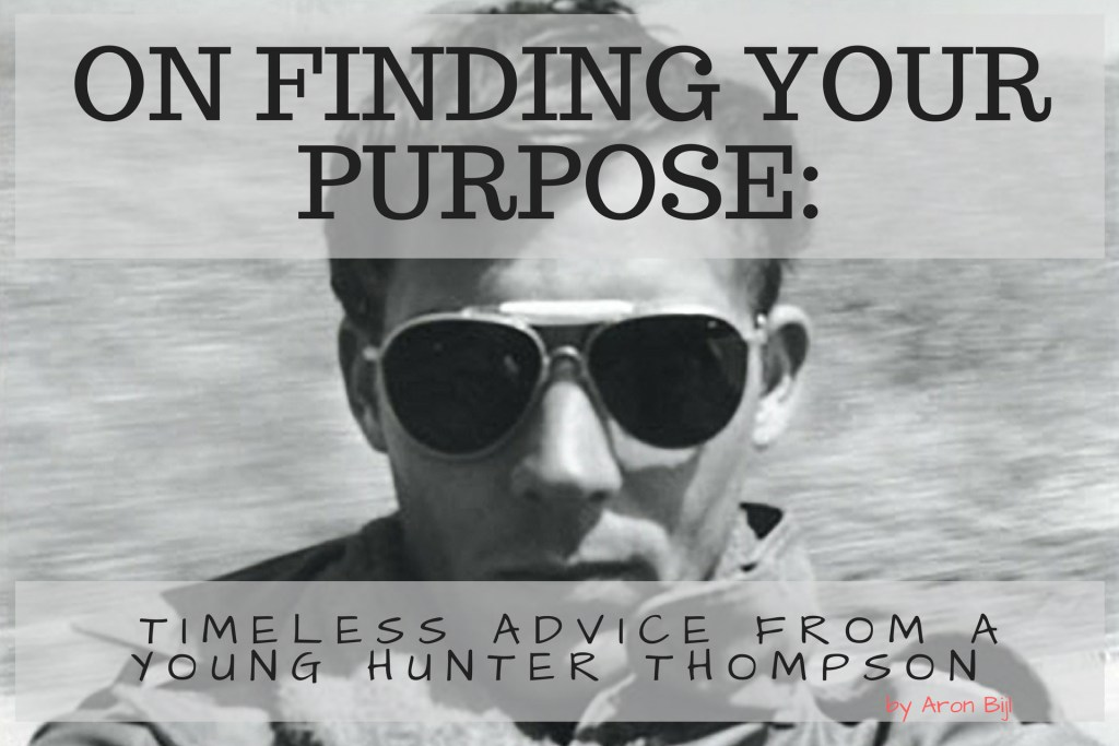 on finding purpose: timeless letyter by the young hunter thompson
