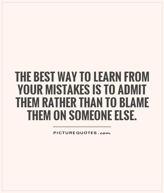 the-best-way-to-learn-from-your-mistakes-is-to-admit-them-rather-than-to-blame-them-on-someone-else-quote-1