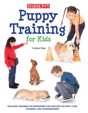 Puppy Training for Kids: Teaching Children the Responsibilities and Joys of Puppy Care, Training, and Companionship