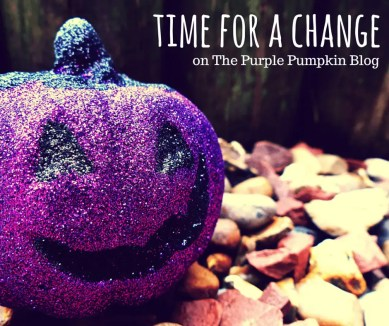 Time For A Change on The Purple Pumpkin Blog