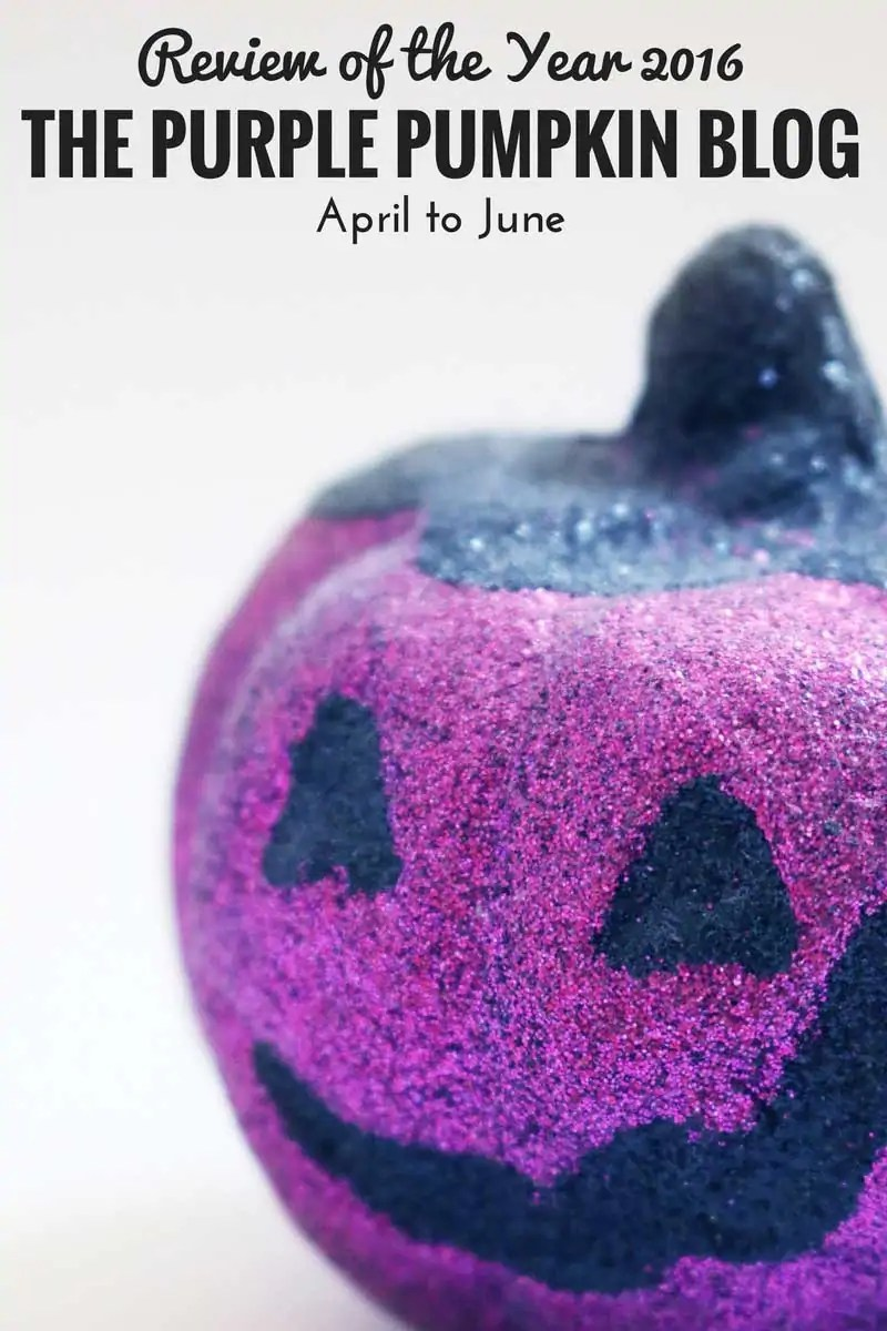 Review of the Year - The Purple Pumpkin Blog - April to June