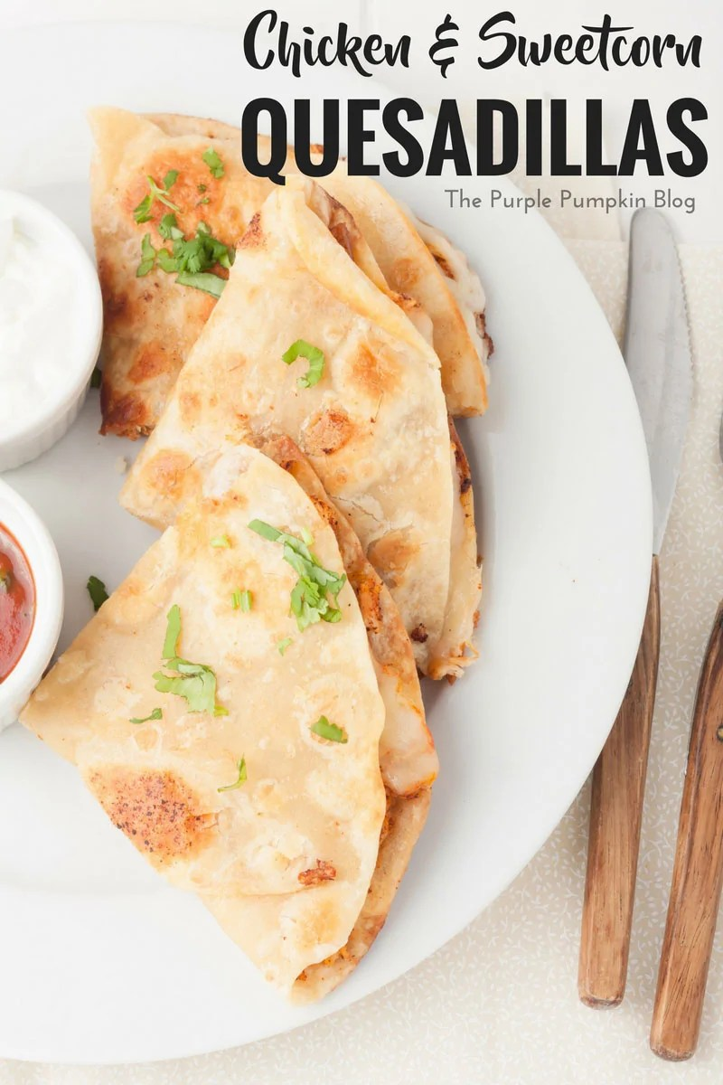 Chicken + Sweetcorn Quesadillas. These make a great mid-week family dinner, are really easy to make, and tou can make them as spicy as you like!