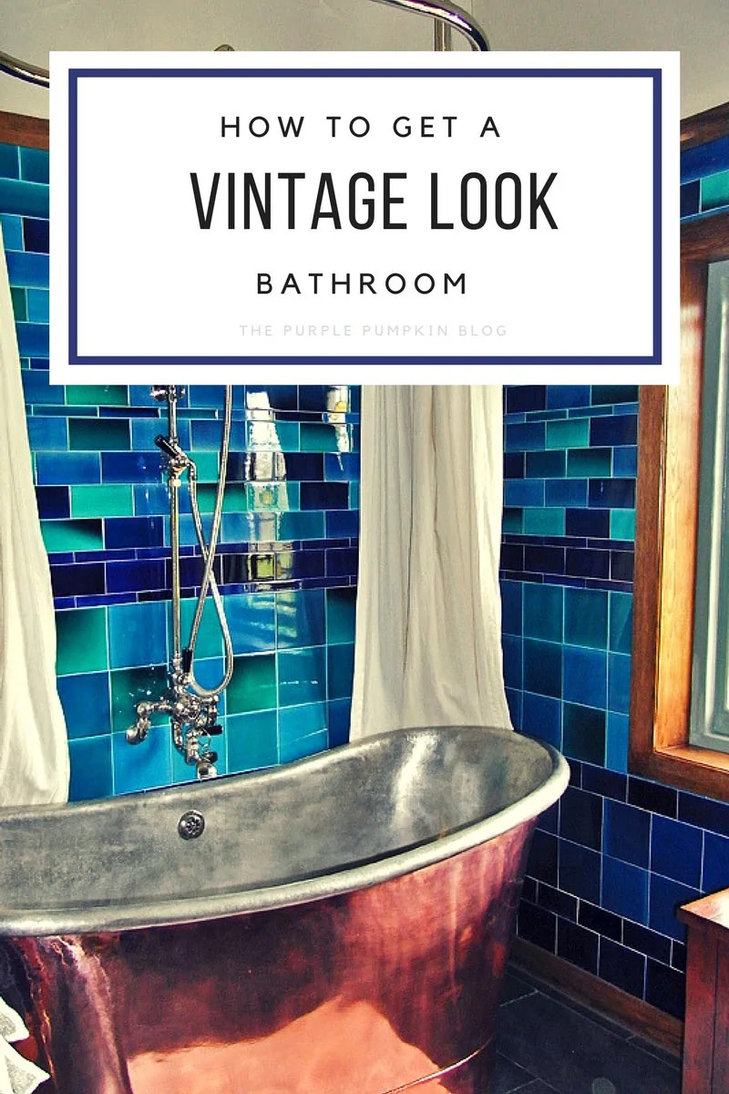 How To Get A Vintage Look Bathroom