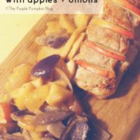 Roasted Pork Loin with Apple + Onions