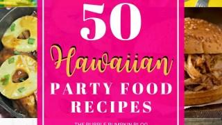 50+ Recipes for a Hawaiian Tropical Party