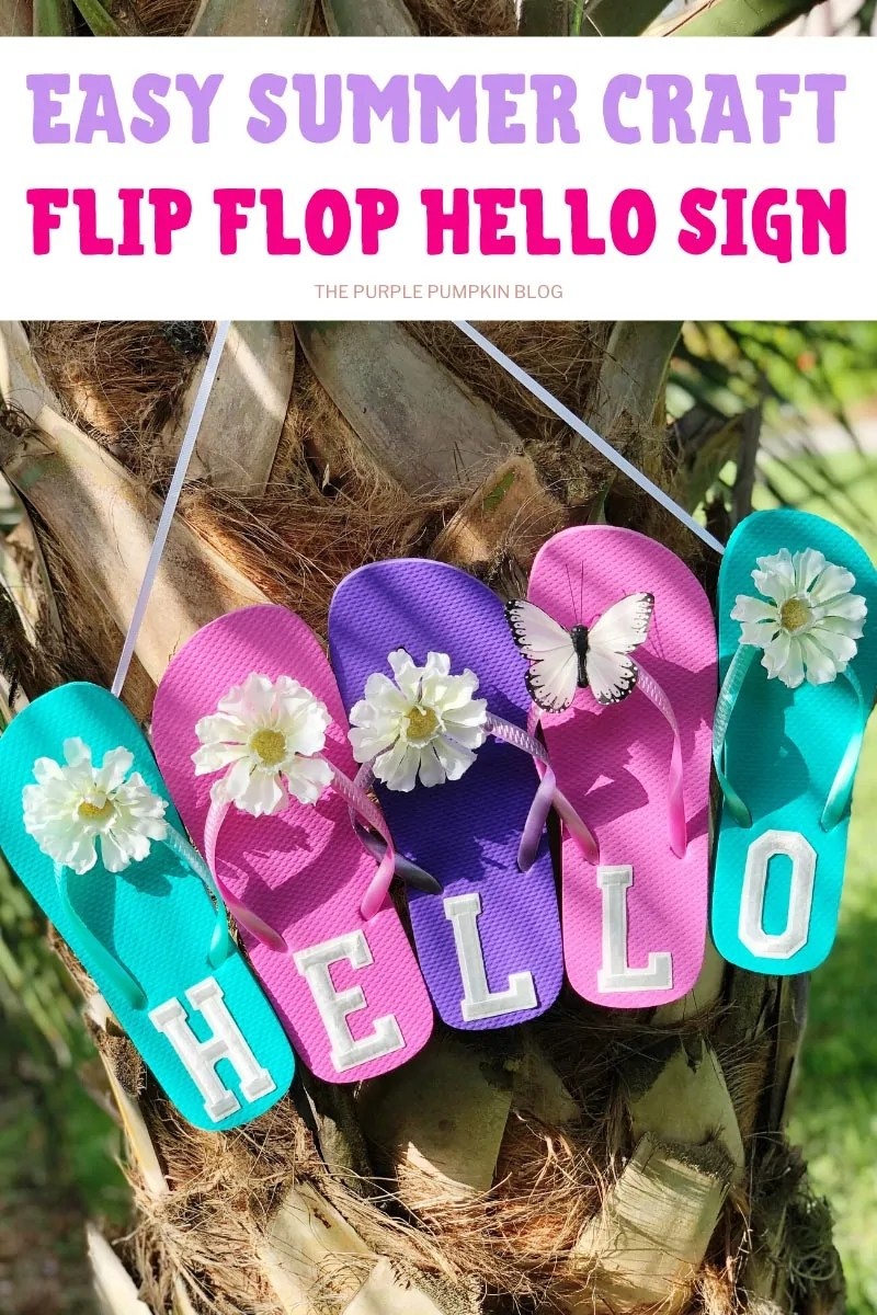 Fun Summer Craft! Flip Flop Hello Sign - 5 flip flops (turquoise, pink, purple, pink, turquoise) in a row with white letters on each one to spell out HELLO.Decorated with artificial flowers and butterflies, hanging from a palm tree. Same craft featured throughout with different text overlay.