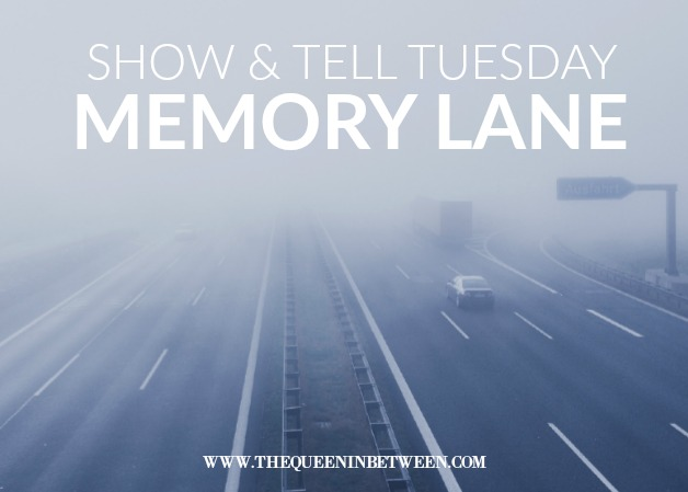 Memory Lane - Show and Tell Tuesday