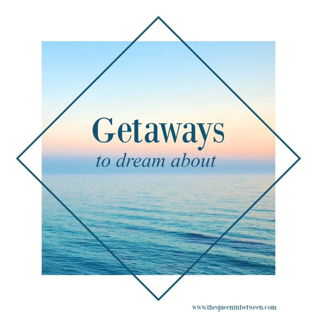 Getaways to Dream About - The Queen in Between