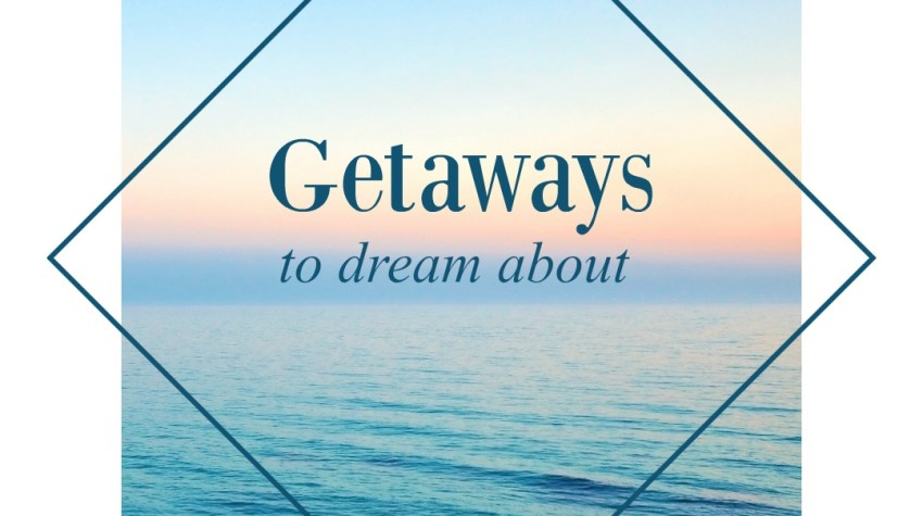 Getaways to Dream About