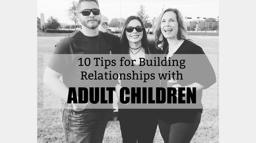 10 Tips to Building Relationships with Adult Children