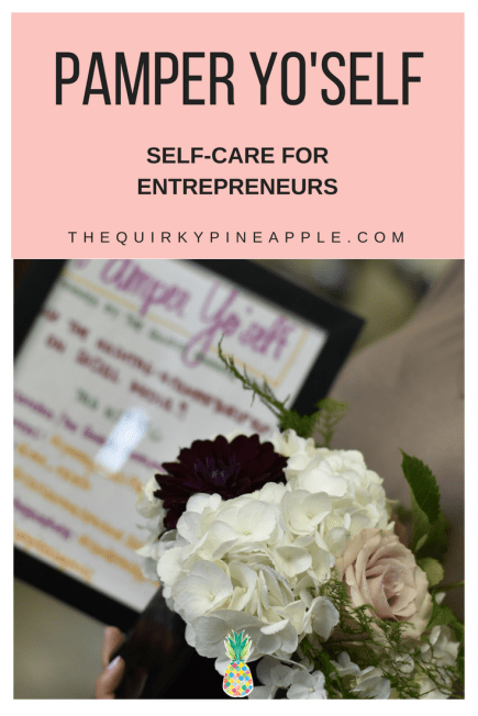 PAMPER YO'SELF: an event focused on self-care for women entrepreneurs in the creative industry and conversations about diversity and representation -- The Quirky Pineapple