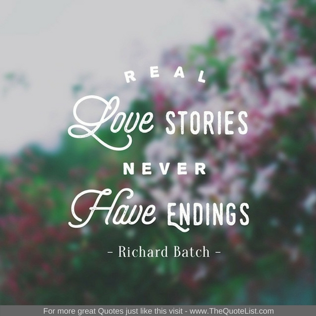 """Real Love stories never have endings"" - Richard Batch"