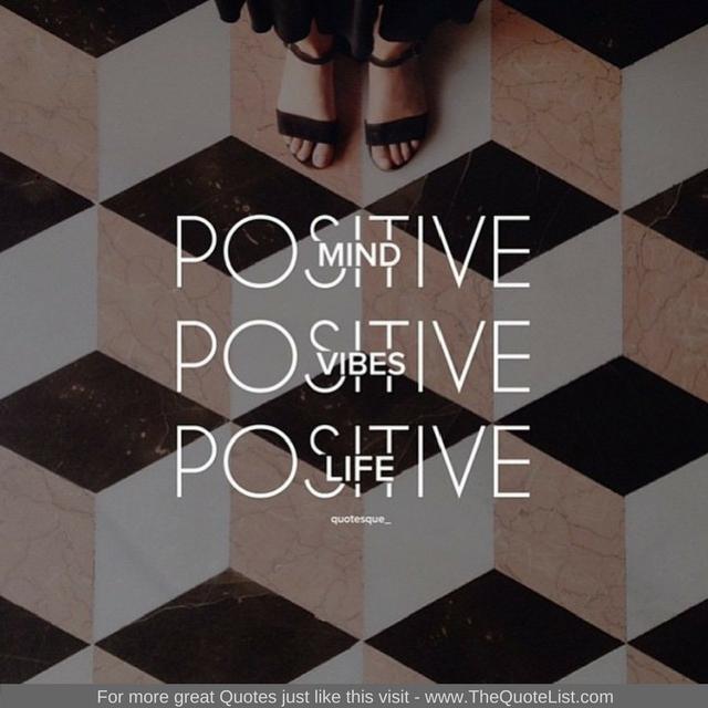 """Positive Mind. Positive Vibes. Positive Life"""
