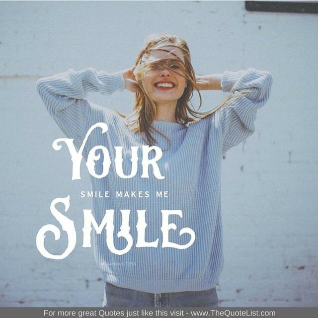 """Your smile makes me smile"""
