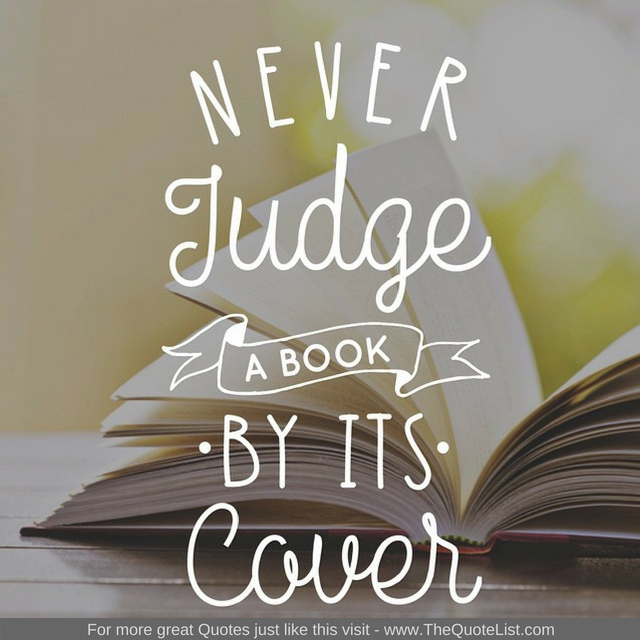 """Never judge a book by its cover"""