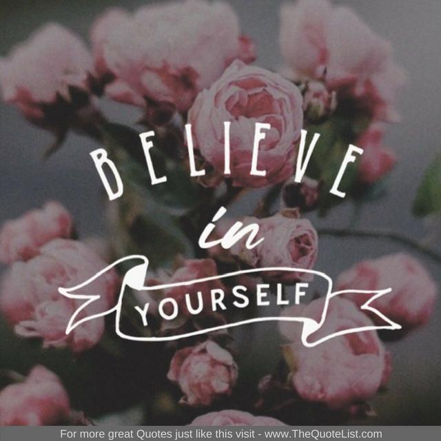 """Believe in yourself"""