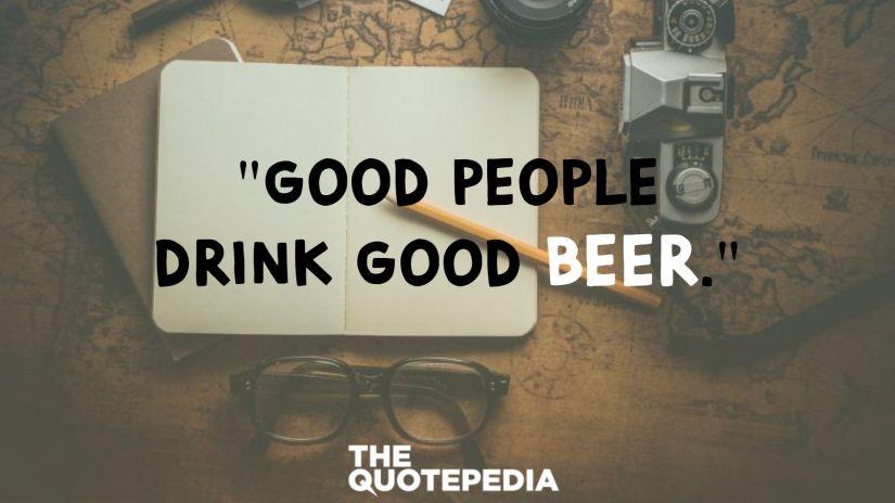 """""""Good people drink good beer."""""""