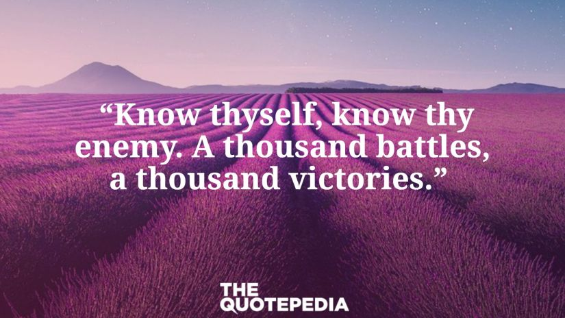 """Know thyself, know thy enemy. A thousand battles, a thousand victories."""