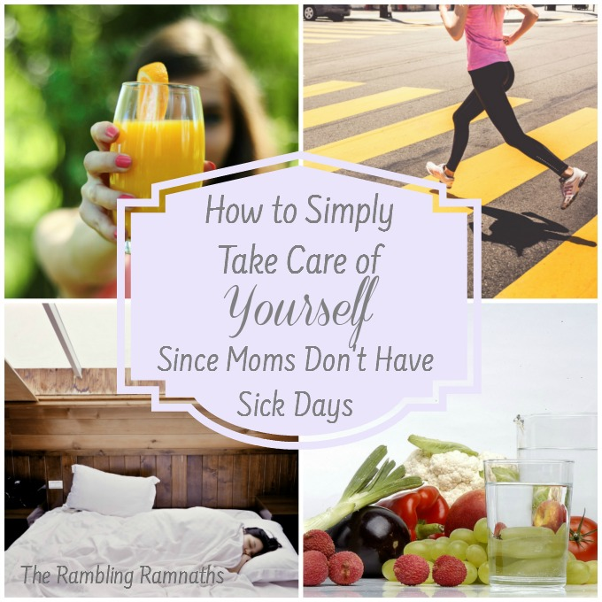 How to Simply Take Care of Yourself Since Mom's Don't Have Sick Days