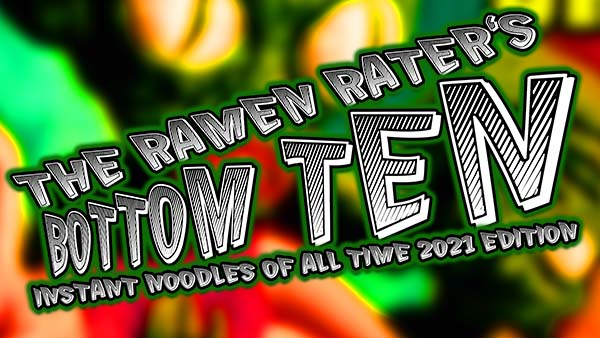 The Ramen Rater's Bottom Ten Instant Noodles Of All Time 2021 Edition