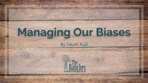 Managing Our Biases
