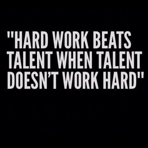 Hard work beats talent, when talent doesn't work hard - hard work quotes