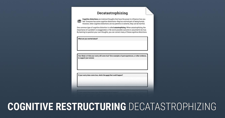 Cognitive Restructuring Decatastrophizing Worksheet