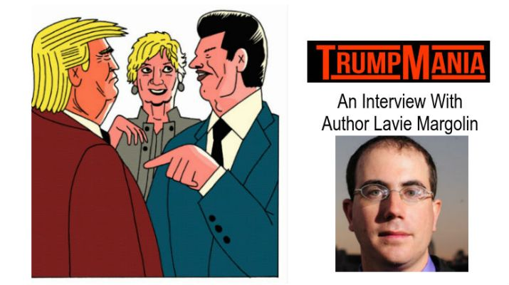 Trump Mania Running Wild: An Interview With Author Lavie Margolin