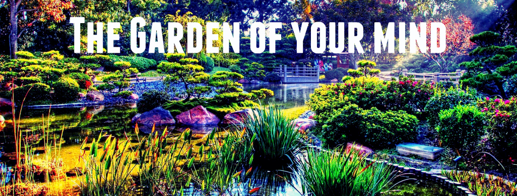 The Garden of your mind | The Realized Man