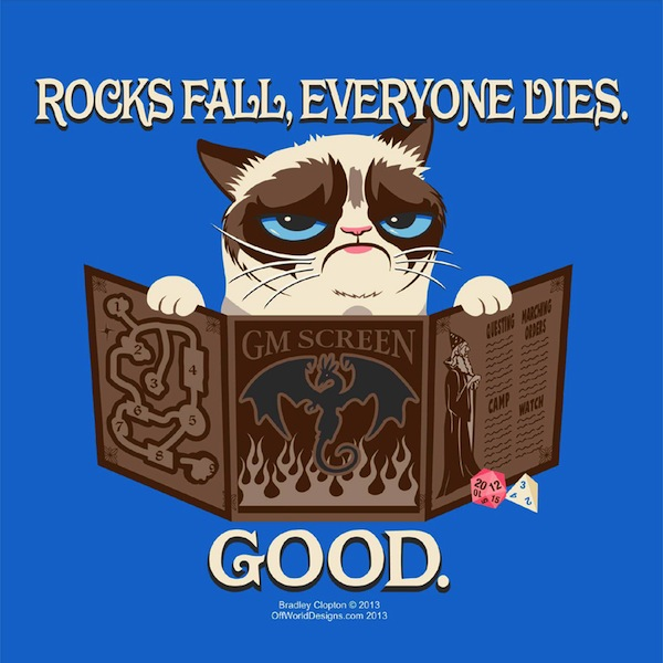 Grumpy cat is behind a GM screen.  Text says 'Rocks fall, everyone dies. Good.'