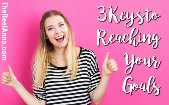 3 Keys to Reaching Your Goals