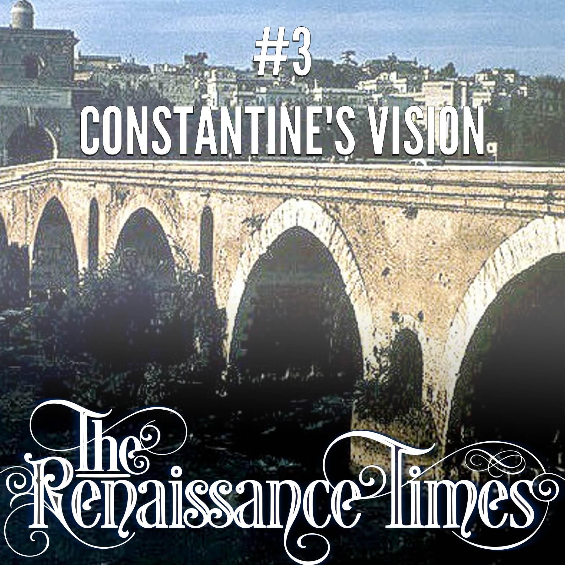 Episode 3 - Constantine's Vision - The Renaissance Times