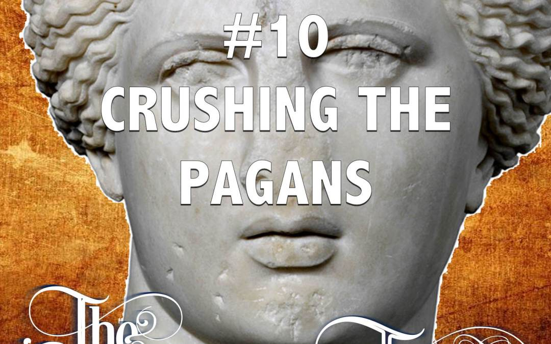 Episode 10 – Crushing The Pagans