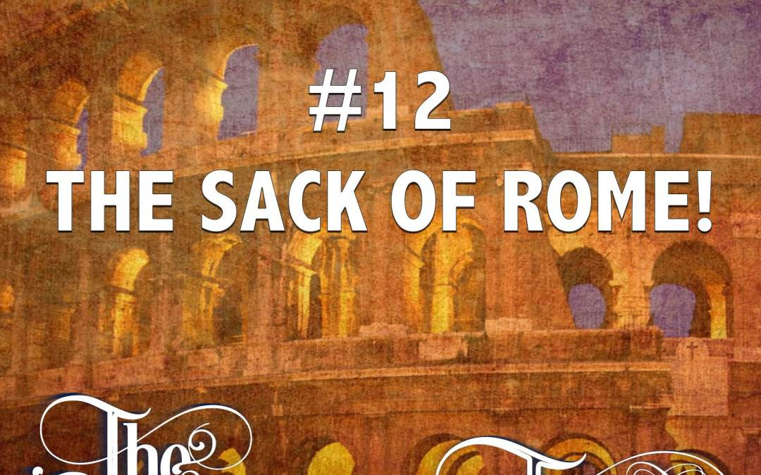 #12 – The Sack Of Rome