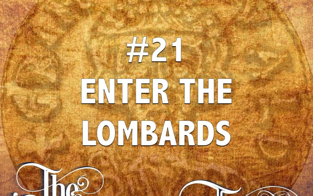 #21 – Enter The Lombards
