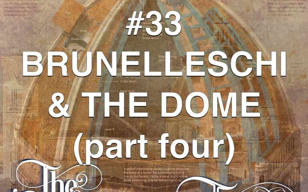 #33  Brunelleschi & The Dome IV