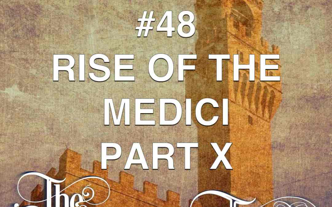 #48  The Rise Of The Medici (part 10)