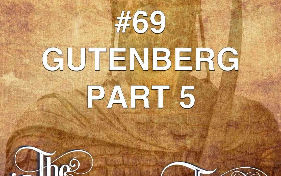 #69 – Gutenberg Part 5