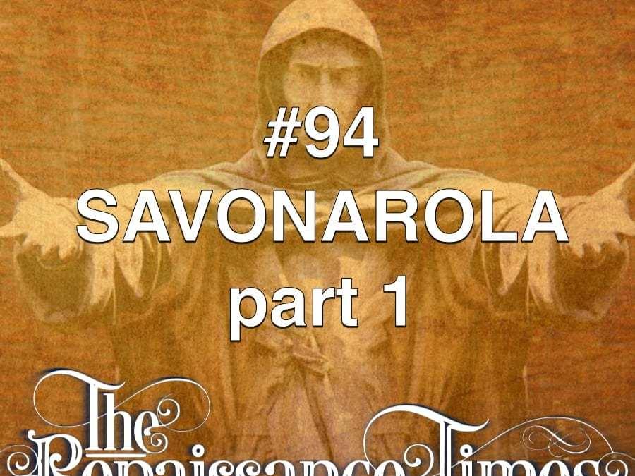#94 – Savonarola Part 1