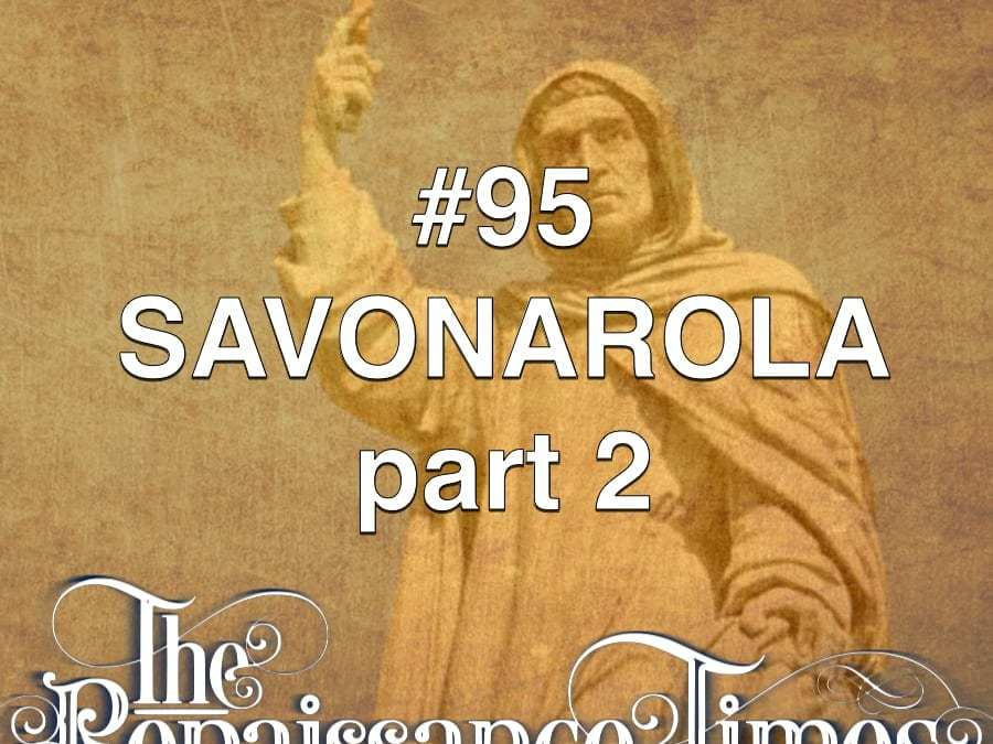 #95 – Savonarola Part 2