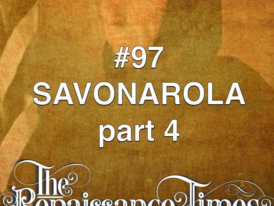 #97 – Savonarola Part 4